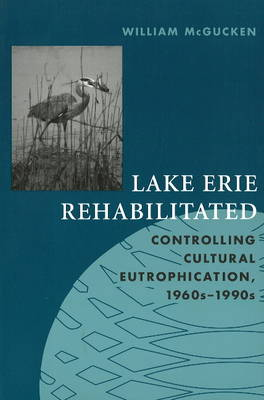 Lake Erie Rehabilitated: Controlling Cultural Eutrophication, 1960s -1990s (Paperback)