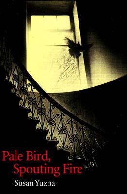 Pale Bird, Spouting Fire (Paperback)