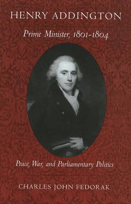 Henry Addington: Prime Minister, 1801-1804 (Hardback)