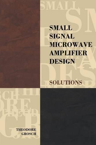 Small Signal Microwave Amplifier Design: Solutions - Electromagnetics and Radar (Paperback)