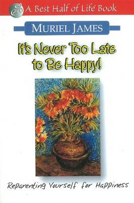 It's Never Too Late to Be Happy!: Reparenting Yourself for Happiness (Paperback)