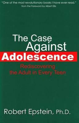 Case Against Adolescence: Rediscovering the Adult in Every Teen (Hardback)