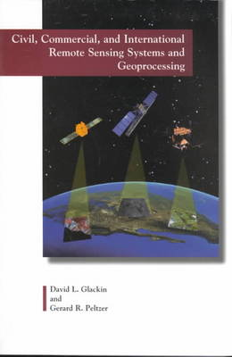 Civil, Commercial and International Remote Sensing Systems and Geoprocessing: 1980-2007 (Paperback)