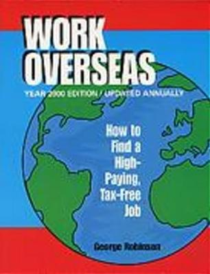 Work Overseas: How to Find a High-Paying, Tax-Free Job (Paperback)