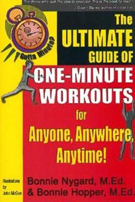 Gotta Minute? The Ultimate Guide of One-Minute Workouts: for Anyone, Anywhere, Anytime! (Paperback)