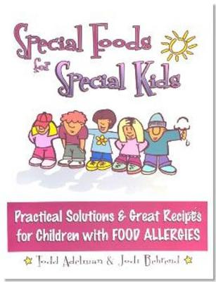Special Foods for Special kids: Practical Solutions and Great Recipes for children (Paperback)