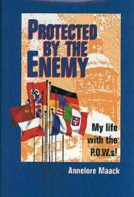 Protected by the Enemy: My life with the P.O.W.s! (Hardback)