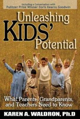 Unleashing Kids' Potential: What Parents, Grandparents, and Teachers Need to K (Paperback)