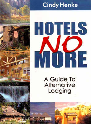 Hotels No More!: A Guide to Alternative Lodging (Paperback)