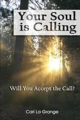 Your Soul Is Calling...Will You Accept The Call?: Will You Accept the Call? (Hardback)