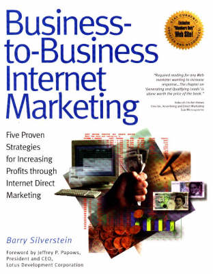 Business-to-business Internet Marketing: Five Proven Strategies for Increasing Profits Through Internet Direct Marketing (Paperback)