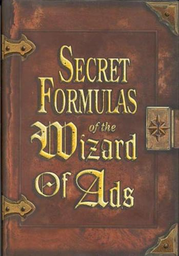 Secret Formulas of the Wizard of Ads: Turning Paupers into Princes and Lead into Gold (Paperback)
