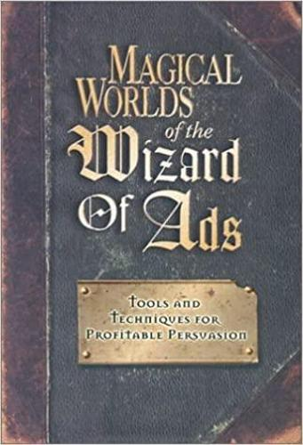 Magical Worlds of the Wizard of Ads: Tools and Techniques for Profitable Persuasion (Paperback)
