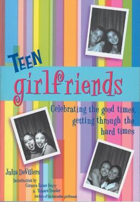 Teen Girlfriends: Celebrating the Good Times, Getting Through the Hard Times (Paperback)