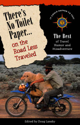 There's No Toilet Paper on the Road Less Traveled: The Best of Travel Humor and Misadventure - Travellers' tales (Paperback)