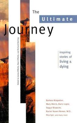 The Ultimate Journey: Inspiring Stories of Living and Dying (Paperback)