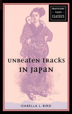 Unbeaten Tracks in Japan: Travelers' Tales Classics - Travellers' tales classics (Paperback)