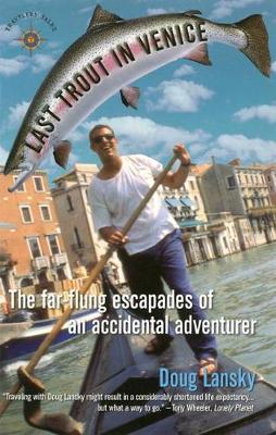 Last Trout in Venice: The Far-Flung Escapades of an Accidental Adventurer (Paperback)