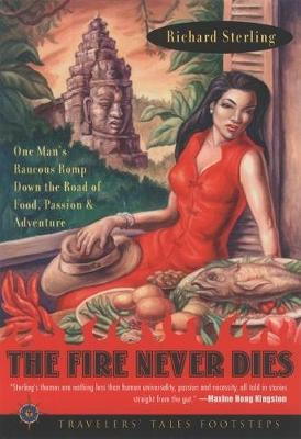 The Fire Never Dies: One Man's Raucous Romp Down the Road of Food, Passion, and Adventure (Paperback)