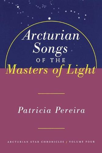 Arcturian Songs Of The Masters Of Light: Arcturian Star Chronicles, Volume Four (Paperback)