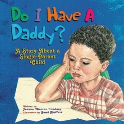 Do I Have a Daddy?: A Story About a Single-Parent Child (Hardback)