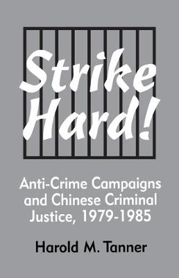 Strike Hard! :Anti-Crime Campaigns & Chinese Criminal Justice 1979-1985-Pa (Paperback)