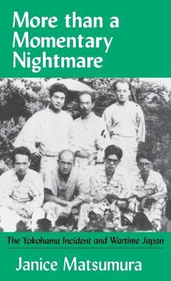 More Than a Momentary Nightmare: The Yokohama Incident and Wartime Japan (Cornell East Asia Series) (Hardback)