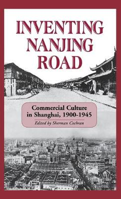 Inventing Nanjing Road:Commercial Culture In Shanghai 1900-1945-Cl (Hardback)