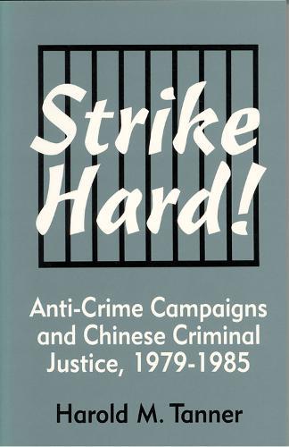 Strike Hard! :Anti-Crime Campaigns & Chinese Criminal Justice 1979-1985-Cl (Hardback)