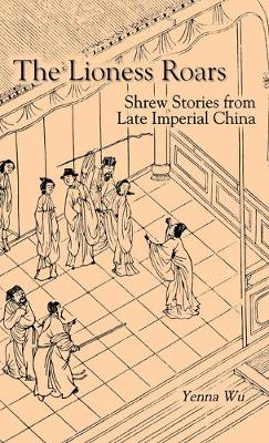 Lioness Roars: Shrew Stories From Late Imperial China-Pa (Hardback)