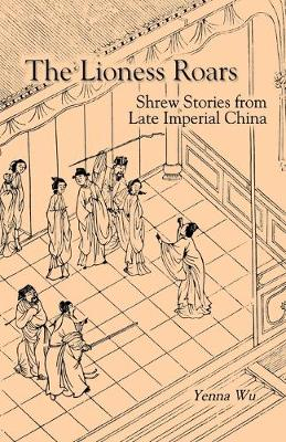 Lioness Roars: Shrew Stories From Late Imperial China-Cl (Paperback)