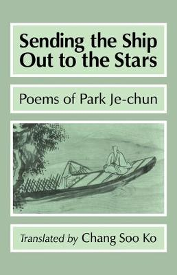 Sending The Ship Out To The Stars:Poems of Park Je-Chun-Cl (Paperback)