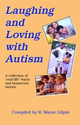Laughing and Loving with Autism: A Collection of Real-Life, Warm, and Humorous Stories (Paperback)