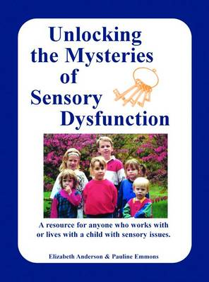 Unlocking the Mysteries of Sensory Disfunction (Paperback)