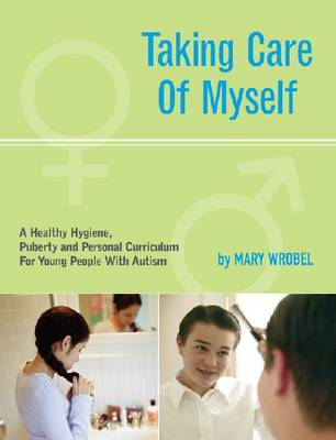 Taking Care of Myself: A Healthy Hygiene, Puberty and Personal Curriculum for Young People with Autism (Paperback)