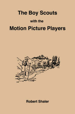 The Boy Scouts with the Motion Picture Players (Paperback)