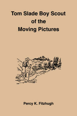Tom Slade Boy Scout of the Moving Pictures (Paperback)