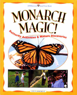 Monarch Magic: Butterfly Activities and Nature Discoveries - Williamson Good Times! Book (Paperback)