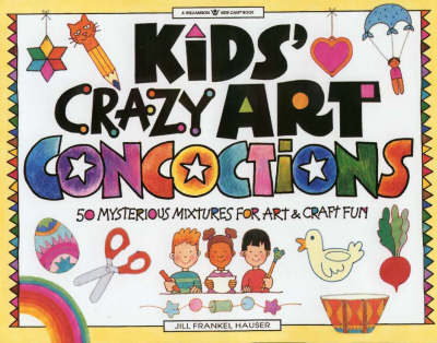 Kids Crazy Art Concoctions: 50 Mysterious Mixtures for Art and Craft Fun (Paperback)