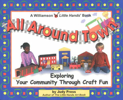 All Around Town: Exploring Your Community Through Craft Fun - Little Hands S. (Paperback)