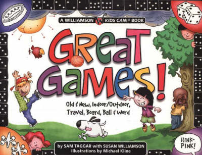 Great Games!: Old & New, Indoor/Outdoor, Travel, Board, Ball & Word - Williamson Kids Can! Books (Paperback)