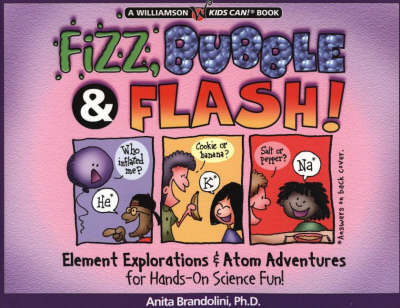 Fizz, Bubble and Flash: Element Explorations and Atom Adventures for Hands-On Science Fun - Kids Can! S. (Paperback)