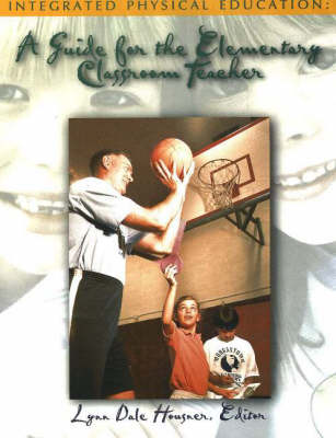 Integrated Physical Education: A Guide for the Elementary Classroom Teacher (Paperback)