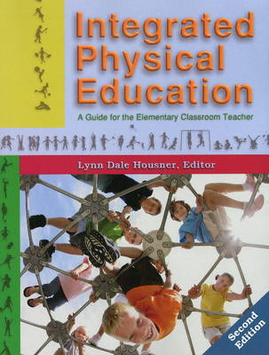 Integrated Physical Education: A Guide for the Elementary Classroom Teacher: 2nd Edition (Paperback)