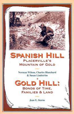 Spanish Hill Placerville's Mountain of Gold/Gold Hill: Bonds of Time, Families & Land (Paperback)