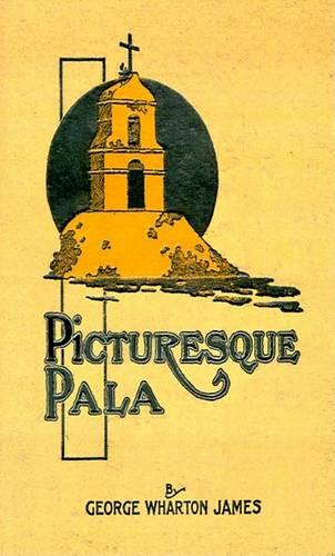 Picturesque Pala: The Story of the Mission Chapel of San Antonio de Padua Connected with Mission San Luis Rey (Paperback)