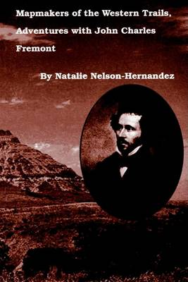 Mapmakers of the Western Trails, Adventures with John Charles Fremont (Paperback)