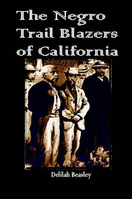 The Negro Trail Blazers of California (Paperback)
