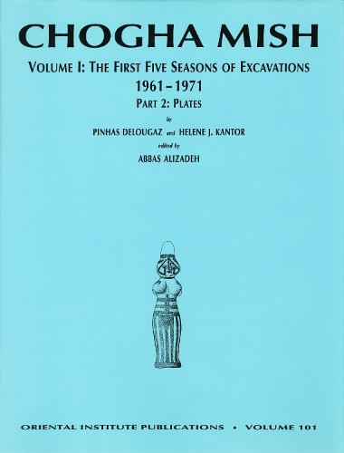 Chogha Mish: The First Five Seasons of Excavations, 1961-1971 Vol 1 (Hardback)