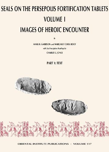 Seals on the Persepolis Fortification Tablets, Volume I: Images of Heroic Encounter (Hardback)